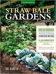 Straw Bale Gardening - How To Grow More Food, With Less Work, In Less Space, and With No More Weeding...