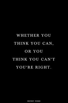 """""""Whether you think you can or think you can't, you're right."""" -Henry Ford #quote"""