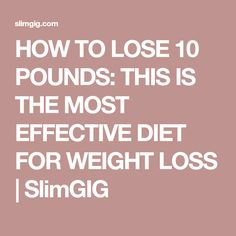 HOW TO LOSE 10 POUNDS: THIS IS THE MOST EFFECTIVE DIET FOR WEIGHT LOSS | SlimGIG