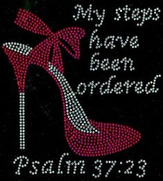 (Fuchsia) My Steps have been ordered Heel Stiletto Psalm Size Religious Rhinestone Transfer Clear Plastic Sheets, Psalm 37, Women Of Faith, Strong Women, Rhinestone Transfers, Godly Woman, Bible Scriptures, Trust God, Christian Quotes