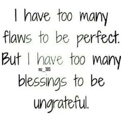 I have too many blessings to be ungrateful