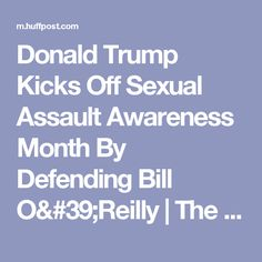 Donald Trump Kicks Off Sexual Assault Awareness Month By Defending Bill O'Reilly | The Huffington Post