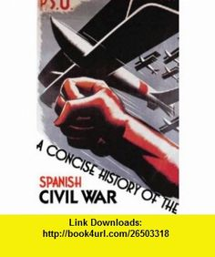 Concise History of the Spanish Civil War (9780006863731) Paul Preston , ISBN-10: 0006863736  , ISBN-13: 978-0006863731 ,  , tutorials , pdf , ebook , torrent , downloads , rapidshare , filesonic , hotfile , megaupload , fileserve