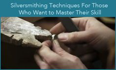 Silversmithing Techniques For Those Who Want to Master Their Skill