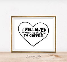 Printable wall art print - 8x10 INSTANT DOWNLOAD - I followed my heart and it led me to coffee