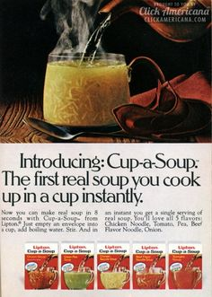 Cup-a-Soup (1972) I can still hear the jingle. Again another product we wished Mom would let us eat instead of her excellent homemade soups. I was so disappointed when I actually tried this. Blech!