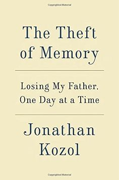 The Theft of Memory: Losing My Father, One Day at a Time: Jonathan Kozol