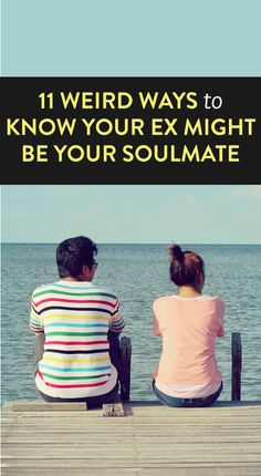 11 Weird Ways To Know Your Ex Might Be Your Soulmate