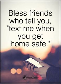 Quotes There are friends who care so much about you that when you leave they call you to make sure you've reached safely.