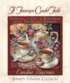 If Teacups could talk.  Helped me in starting a Traveling Tea Party Ministry