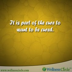 #it is part of the cure of to want to be cured