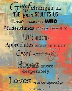 .Grief (stillbirth) changes us, the pain sculpts us into someone who understands more deeply...loves more openly.