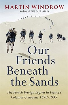 Our Friends Beneath the Sands: The Foreign Legion in France's Colonial Conquests 1870-1935 by Martin Windrow http://www.amazon.co.uk/dp/0753828561/ref=cm_sw_r_pi_dp_gjpYvb0D40C1E