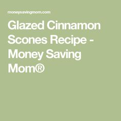Glazed Cinnamon Scones Recipe - Money Saving Mom®