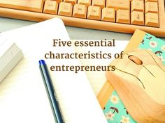 Five essential characteristics of entrepreneurs, an interview with an entrepreneur and how her drive and passion kept her going through the most challenging times.