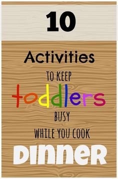 10 {Quick} Activities to Keep Kids Busy While You Cook Dinner