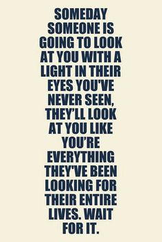 And then if you're lucky you get to see that look with that light for the rest of your life...