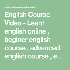 English Course Video - Learn english online , beginer english course , advanced english course , english for you, english today ...