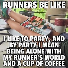 Running Matters #227 Runners be like, I like to party, and by party, I mean being alone with my Runner's World and a cup of coffee.