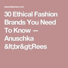 30 Ethical Fashion Brands You Need To Know — Anuschka <br>Rees