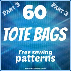 60 free sewing patterns / tutorials for TOTE BAGS! Part 3