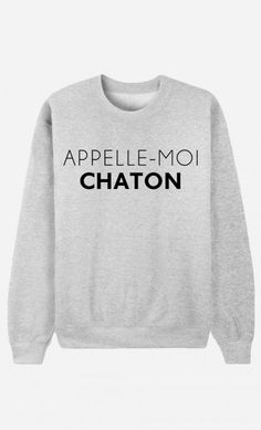 Sweat Appelle-Moi Chaton ----> need this NOW !