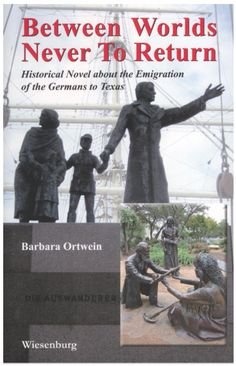 Between Worlds, Never to Return: Historical Novel about the Emigration of the Germans to Texas Political Freedom, Historischer Roman, University Of North Texas, Military History, Never, Ebooks, Germany, Disappointed, Places