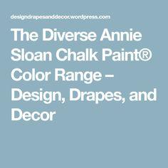 The Diverse Annie Sloan Chalk Paint® Color Range – Design, Drapes, and Decor