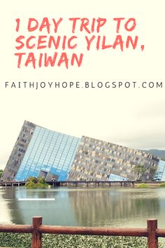 5 PLACES TO VISIT FOR A DAY TRIP TO YILAN, TAIWAN - Jiahui Muses.
