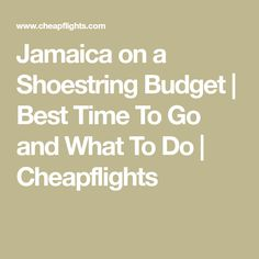 Jamaica on a Shoestring Budget | Best Time To Go and What To Do | Cheapflights