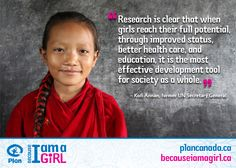 'Research is clear that when girls reach their full potential, through improved status, better health care, and education, it is the most effective development tool for society as a whole'