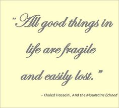 """All good things in life are fragile and easily lost.' - Khaled Hosseini  Book Club Discussion Question # 2 for And the Mountains Echoed « PTPI Blog"
