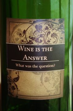 Humorous wine bottle label....someone needs to engrave this on a wine cooler :)