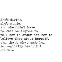 """""""She's divine. She's magic. And she didn't have to wait on anyone to tell her in order for her to believe that about herself. And that's what made her so magically beautiful."""""""