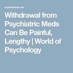 Withdrawal from Psychiatric Meds Can Be Painful, Lengthy   World of Psychology