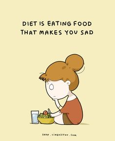 Diet is eating food that makes you sad