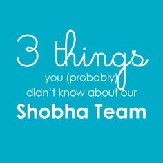 3 things you (probably) didn't know about our Shobha Team
