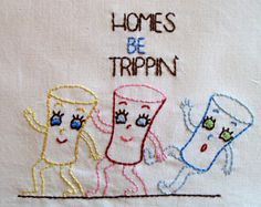 Homies Be Trippin' Hand Embroidered Dish Towel