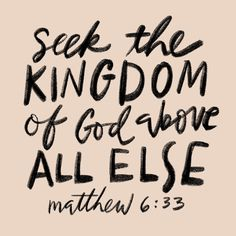 """But seek ye first the kingdom of God, and his righteousness; and all these things shall be added unto you."" ‭‭Matthew‬ ‭6:33‬ ‭KJV‬‬http://bible.com/1/mat.6.33.kjv"