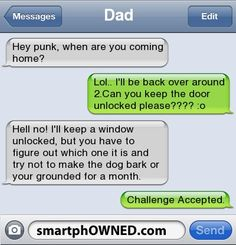Fake or not, it's pure awesome!    Dad: Hey punk, when are you coming home?  Son:Lol.. I'll be back over around 2.Can you keep the door unlocked please???? :o  Dad:Hell no! I'll keep a window unlocked, but you have to figure out which one it is and try not to make the dog bark or your grounded for a month.Son:Challenge Accepted.