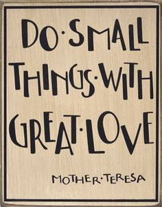 Do Small Things with Great Love Sign - Mother Teresa