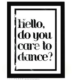 Hello Do You Care To Dance - Typography Poster - Inspirational Quote - A3 / 16.5 x 11.7 inches