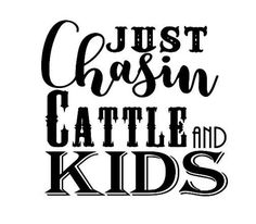 Just Chasing cattle and kids womens or mens ranch and farm shirt ideas svg cut file Lyric Shirts, Vinyl Shirts, Country Lyrics, Country Quotes, Farm Life Quotes, Farm Sayings, Silhouette Cameo Projects, Silhouette Cameo Vinyl, Silhouette Design
