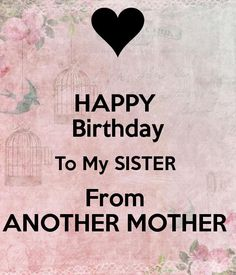 Happy Birthday To My Sister From Another Mother Quotes Wishes For