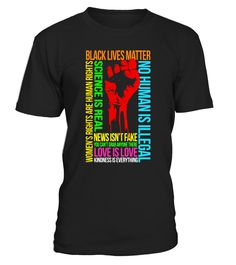 Kindness Is Everything Black Lives Love Is Love Shirt Resist - Limited Edition  Funny Anti Trump T-shirt, Best Anti Trump T-shirt