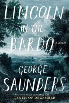 Lincoln in the Bardo hardcover book by George Saunders. George Saunders is the Man Booker Prize-winning author of Lincoln in the Bardo. Best Books Of 2017, New Books, Good Books, Books To Read, 2017 Books, Best Fiction Books, Historical Fiction Books, Literary Fiction, Fiction Novels
