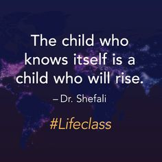 The child who knows itself is a child who will rise. — Dr. Shefali Tsabary