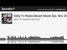 Kelly Tv Radio Desert Storm Djs. Nov 23 (part 2 of 5, made with Spreaker)