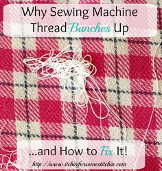 Thread bunching up when using a sewing machine. http://www.itchinforsomestitchin.com