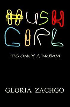 HUSH GIRL : It's Only a Dream written by Gloria Zachgo